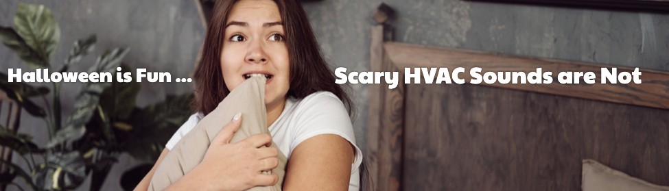 Halloween is Fun ... Scary HVAC Sounds Are Not