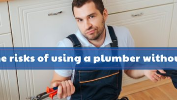 What Are The Risks Of Using A Plumber Without A License?
