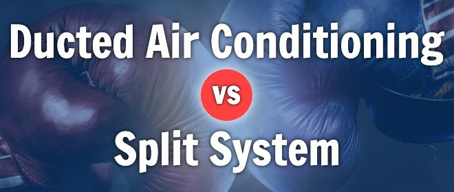 What's Better And Why, Ducted Air Conditioning Or A Split System?